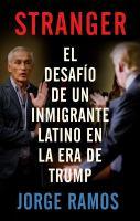 Cover image for Stranger : el desafío de un inmigrante latino en la era de Trump