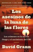 Cover image for LOS ASESINOS DE LA LUNA DE LAS FLORES : los crímenes en la nación Osage y el nacimiento del FBI
