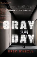 Imagen de portada para Gray day : my undercover mission to expose America's first cyber spy