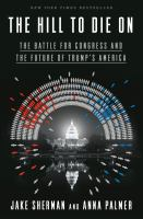 Cover image for The hill to die on : the battle for Congress and the future of Trump's America