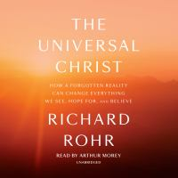 Cover image for The universal Christ [sound recording CD] : how a forgotten reality can change everything we see, hope for, and believe