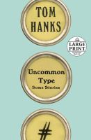 Cover image for Uncommon type : some stories [large print]