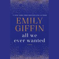 Cover image for All we ever wanted [sound recording CD] : a novel