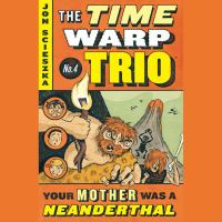 Cover image for Your mother was a neanderthal Time Warp Trio Series, Book 4.
