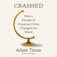 Cover image for Crashed How a Decade of Financial Crises Changed the World.