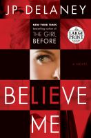 Cover image for Believe me [large print] : a novel