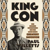 Cover image for King con The Bizarre Adventures of the Jazz Age's Greatest Impostor.