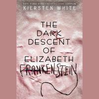 Cover image for The dark descent of Elizabeth Frankenstein [sound recording CD]