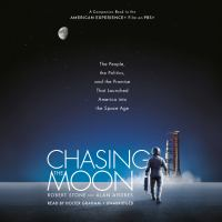 Cover image for Chasing the moon The People, the Politics, and the Promise That Launched America into the Space Age.
