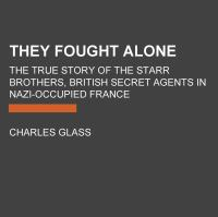 Imagen de portada para They fought alone [sound recording CD] : the true story of the Starr brothers, British Secret Agents in Nazi-occupied France