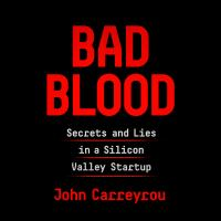 Cover image for Bad blood Secrets and lies in a Silicon Valley startup.