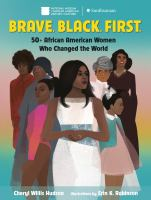 Cover image for Brave, black, first : 50+ African American women who changed the world