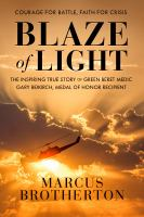 Cover image for Blaze of light : the inspiring true story of Green Beret medic Gary Beikirch, Medal of Honor recipient