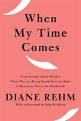 Cover image for When my time comes : conversations about whether those who are dying should have the right to determine when life should end
