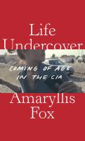 Cover image for Life undercover : coming of age in the CIA