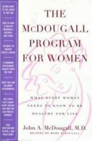 Cover image for The McDougall program for women : what every woman needs to know to be healthy for life