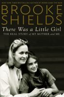 Cover image for There was a little girl : the real story of my mother and me