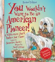 Cover image for You wouldn't want to be an American pioneer! : a wilderness you'd rather not tame