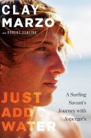 Cover image for Just add water : a surfing savant's journey with Asperger's