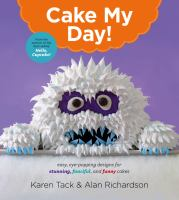 Cover image for Cake my day! : eye-popping designs for simple, stunning, fanciful, and funny cakes