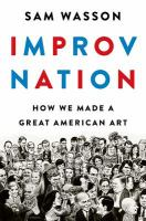 Cover image for Improv nation : how we made a great American art