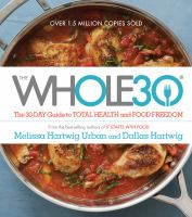 Cover image for The Whole30 : the 30-day guide to total health and food freedom