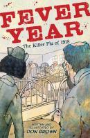 Imagen de portada para Fever year [graphic novel] : the killer flu of 1918 : a tragedy in three acts