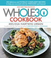 Cover image for The Whole30 cookbook : 150 delicious and totally compliant recipes to help you succeed with the Whole30 and beyond