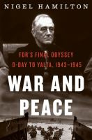 Cover image for War and peace : FDR's final odyssey, D-Day to Yalta, 1943-1945