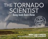 Cover image for The tornado scientist : seeing inside severe storms