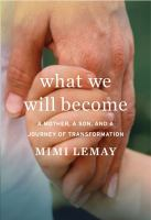 Imagen de portada para What we will become : a mother, a son, and a journey of transformation