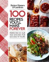 Cover image for 100 recipes you'll make forever : perfected in our test kitchen for success in yours.