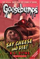Cover image for Say cheese and die! bk. 4 : Goosebumps series