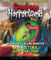 Cover image for My friends call me monster. bk. 7 Goosebumps HorrorLand series