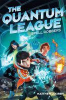 Imagen de portada para Spell robbers The Quantum League Series, Book 1.