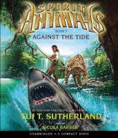 Imagen de portada para Against the tide. bk. 5 [sound recording CD] : Spirit animals series