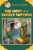 Cover image for The hunt for the secret papyrus : Plus a bonus mini mystery and cheesy jokes : Geronimo Stilton series
