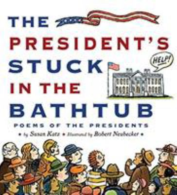 Imagen de portada para The president's stuck in the bathtub : poems about the presidents