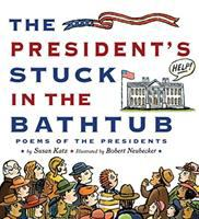 Cover image for The president's stuck in the bathtub : poems about the presidents