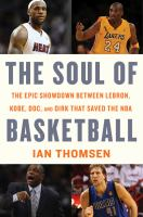 Cover image for The soul of basketball : the epic showdown between LeBron, Kobe, Doc, and Dirk that saved the NBA