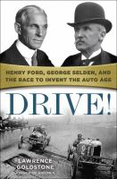 Imagen de portada para Drive! : Henry Ford, George Selden, and the race to invent the auto age