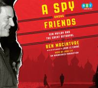 Cover image for A spy among friends Kim Philby and the Great Betrayal.