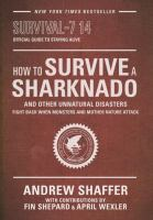 Cover image for How to survive a sharknado and other unnatural disasters : fight back when monsters and mother nature attack