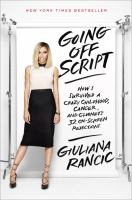 Cover image for Going off script : how I survived a crazy childhood, cancer, and Clooney's 32 on-screen rejections