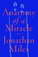 Imagen de portada para Anatomy of a miracle : the true* story of a paralyzed veteran, a Mississippi convience store, a Vatican investigation, and the spectacular perils of grace : *a novel