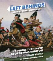 Imagen de portada para The Left Behinds. bk. 1 [sound recording CD] : the iPhone that saved George Washington