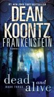Cover image for Dead and alive. bk. 3 : Dean Koontz's Frankenstein series