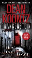 Cover image for The dead town. bk. 5 : a novel : Dean Koontz's Frankenstein