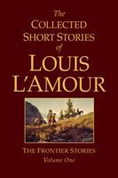 Cover image for The collected short stories of Louis L'Amour. vol. 1 : The frontier stories