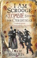 Cover image for I am Scrooge : a zombie story for Christmas